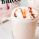 Salted caramel brulee latte with text overlay for pinterest.