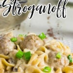 Close up of a plate of meatball stroganoff with a title text overlay for Pinterest.